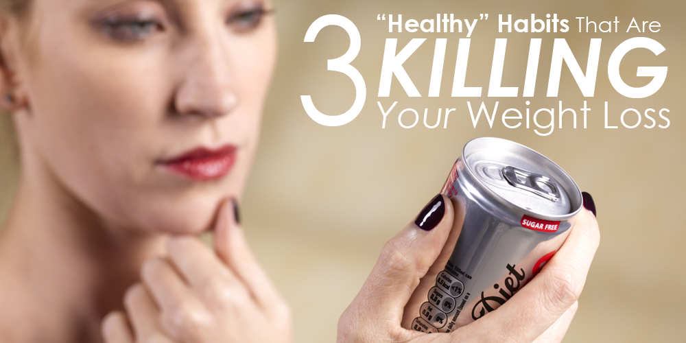 3 habits that are killing your weight loss